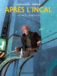 Alexandro Jodorowsky et José Ladrönn - Après L'Incal Tome 2 : Final Incal.