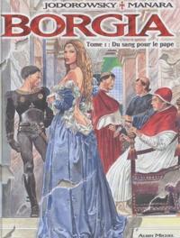 Alexandro Jodorowsky et  Manara - Borgia Tome 1 : Du sang pour le pape.