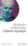 Alexandro Jodorowsky - Cabaret mystique - Histoires spirituelles.