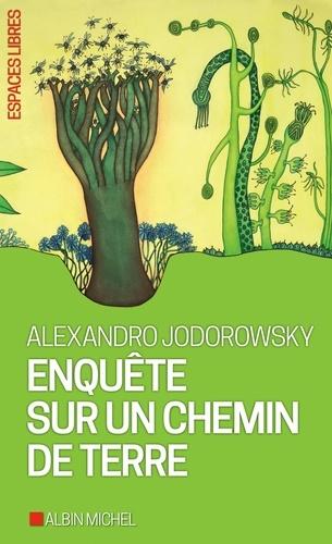 Alexandro Jodorowsky - Enquête sur un chemin de terre.