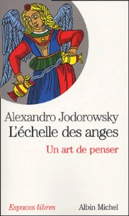 Alexandro Jodorowsky - L'échelle des anges - Un art de penser suivi de Image de l'âme.