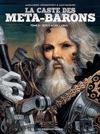 Alexandro Jodorowsky et Juan Giménez - La caste des Méta-Barons Tome 5 : Tête-d'Acier l'aïeul.