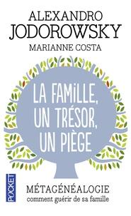Alexandro Jodorowsky et Marianne Costa - La Famille, un trésor, un piège - Métagénéalogie, comment guérir de sa famille.