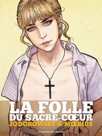 Alexandro Jodorowsky et  Moebius - La Folle du Sacré-Coeur.