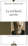 Alexandro Jodorowsky - La Tricherie sacrée - Entretiens avec Gilles Farcet.