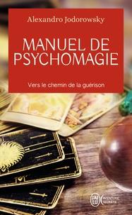 Alexandro Jodorowsky - Manuel de psychomagie - Vers le chemin de la guérison.