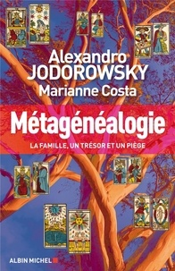 Métagénéalogie - Alexandro Jodorowsky, Alexandro Jodorowsky, Marianne Costa, Marianne Costa - Format ePub - 9782226261427 - 9,99 €