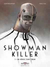 Alexandro Jodorowsky et Nicolas Fructus - Showman killer Tome 1 : Un héros sans coeur.