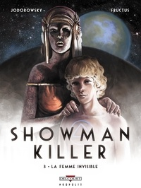 Alexandro Jodorowsky et Nicolas Fructus - Showman killer Tome 3 : La femme invisible.