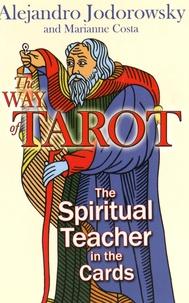 Alexandro Jodorowsky et Marianne Costa - The Way of Tarot - The Spiritual Teacher in the Cards.