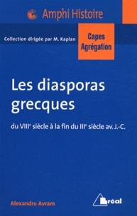 Alexandru Avram - Les diasporas grecques - Du VIIIe siècle à la fin du IIIe siècle avant J-C (Bassin méditerranéen, Proche-Orient).