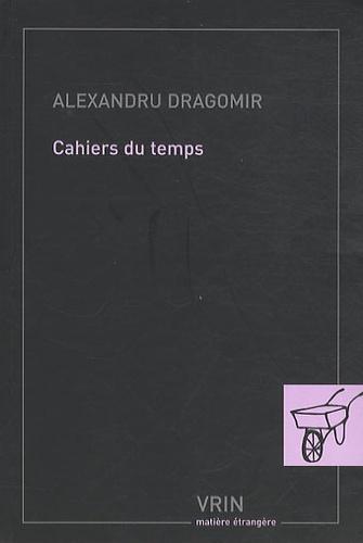 Alexandru Dragomir - Cahiers du temps.