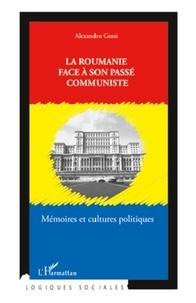 Alexandru Gussi - La Roumanie face à son passé communiste - Mémoires et cultures politiques.