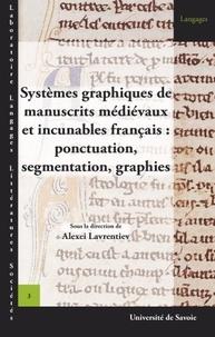 Alexei Lavrentiev - Systèmes graphiques de manuscrits médievaux et incunables français - Ponctuation, segmentation, graphie.
