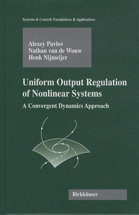 Alexey Pavlov et Nathan van de Wouw - Uniform Output Regulation of Nonlinear Systems - A convergent Dynamics Approach.