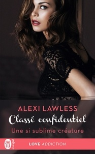 Alexi Lawless - Classé confidentiel Tome 1 : Une si sublime créature.