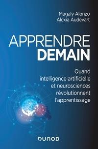 Alexia Audevart et Magaly Alonzo - Apprendre demain - Quand intelligence artificielle et neurosciences révolutionnent l'apprentissage.