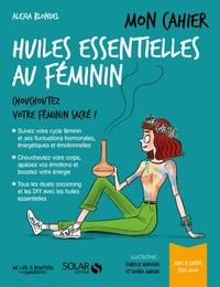 Téléchargez des ebooks pour itouch gratuitement Mon cahier huiles essentielles au féminin iBook FB2 MOBI