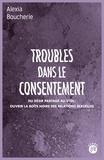 Alexia Boucherie - Troubles dans le consentement - Du désir partagé au viol : ouvrir la boîte noire des relations sexuelles.