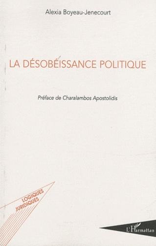 Alexia Boyeau-Jenecourt - La désobéissance politique.