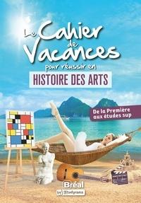 Le cahier de vacances pour réussir en histoire des arts - De la première vers les études sup.pdf