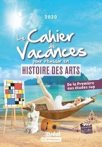 Alexia Chevrollier - Le cahier de vacances pour réussir en histoire des arts - De la 1re aux études sup.