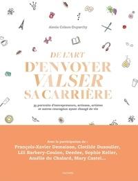 Alexia Colson-Duparchy - De l'art d'envoyer valser sa carrière - 35 portraits d'entrepreneurs, artisans, artistes et autres courageux ayant changé de vie.