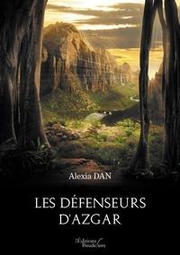 Alexia Dan - Les défenseurs d'Azgar.
