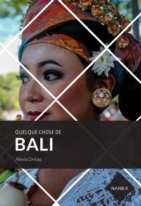 Alexia Dréau - Quelque chose de Bali.