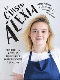 Alexia Duchêne et Céline Maguet - La cuisine d'Alexia - Mes recettes et conseils pour cuisiner comme une cheffe à la maison.
