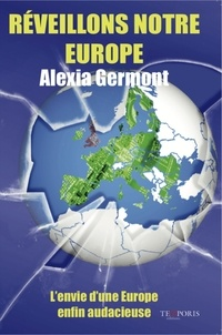 Alexia Germont - Réveillons notre Europe - L'envie d'une Europe enfin audacieuse.