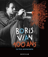 Alexia Guggémos et Nicole Bertolt - Boris Vian 100 ans - Le livre anniversaire.