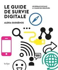 Alexia Guggémos - Guide de survie digitale - Les réseaux sociaux à l'usage des créateurs.