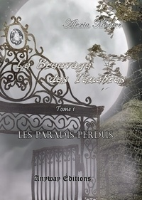 Alexia Monier - Les paradis perdus Tome 1 : Le breuvage des ténèbres.