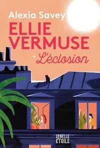 Alexia Savey - Ellie Vermuse L'éclosion.
