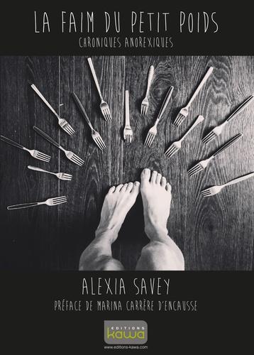 Alexia Savey - La faim du petit poids - Chroniques anorexiques.