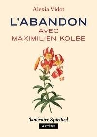 Alexia Vidot - L'abandon avec Maximilien Kolbe - Itinéraire spirituel.