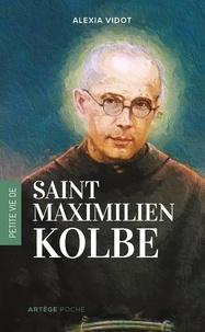 Alexia Vidot - Petite vie de Maximilien Kolbe.