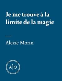 Alexie Morin - Je me trouve à la limite de la magie.