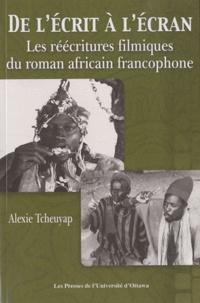 Alexie Tcheuyap - De l'écrit à l'écran - Les réécritures filmiques du roman africain francophone.