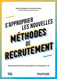 Alexis Akinyemi et Laurène Houtin - S'approprier les nouvelles méthodes de recrutement - Tests de personnalité, escape games, serious games, IA.