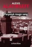 Alexis Alatirseff - Perpinyà rouge sang.