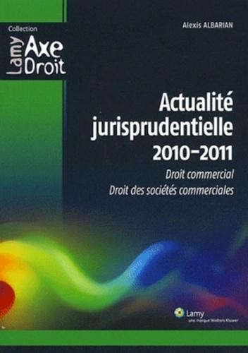 Alexis Albarian - Actualité jurisprudentielle - Droit commercial, droit des sociétés commerciales.