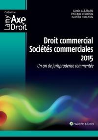 Alexis Albarian et Philippe Mouron - Droit commercial, sociétés commerciales - Un an de jurisprudence commentée.