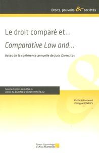 Alexis Albarian et Olivier Moréteau - Le droit comparé et... - Actes de la conférence annuelle de Juris Diversitas.