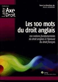 Alexis Albarian - Les 100 mots du droit anglais - 100 notions fondamentales du droit anglais à l'épreuve du droit français.