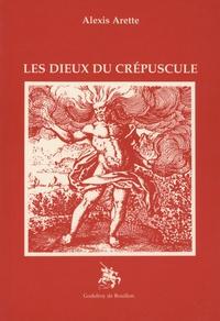 Alexis Arette - Les dieux du crépuscule.