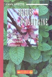 Alexis Arette - Nos fleurs d'Aquitaine - Dans la langue, la sorcellerie et la médecine gasconnes.