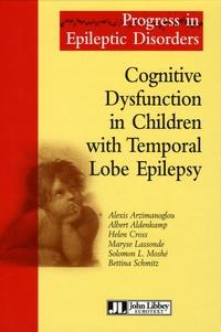 Alexis Arzimanoglou et Albert Aldenkamp - Cognitive Dysfunction in Children with Temporal Lobe Epilepsy - Edition en langue anglaise.
