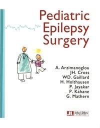 Alexis Arzimanoglou et J Helen Cross - Pediatric Epilepsy Surgery.